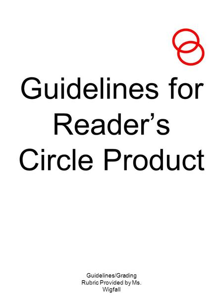 Guidelines/Grading Rubric Provided by Ms. Wigfall Guidelines for Reader's Circle Product.