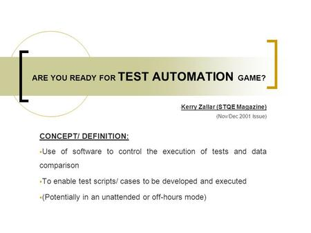 ARE YOU READY FOR TEST AUTOMATION GAME? - Kerry Zallar (STQE Magazine) (Nov/Dec 2001 Issue) CONCEPT/ DEFINITION:  Use of software to control the execution.