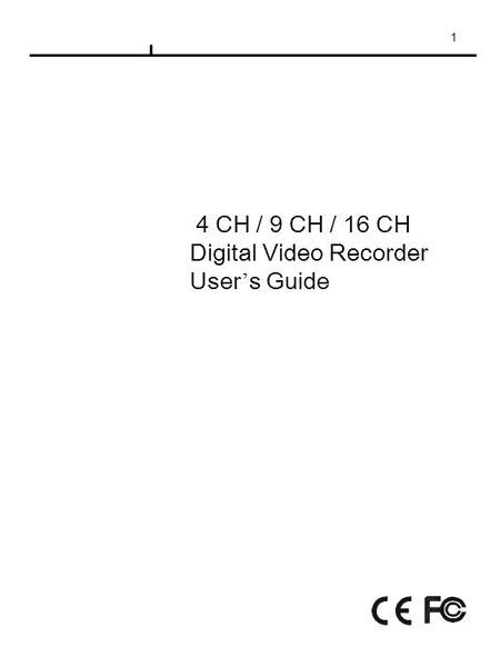 1 4 CH / 9 CH / 16 CH Digital Video Recorder User ' s Guide.