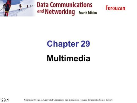 29.1 Chapter 29 Multimedia Copyright © The McGraw-Hill Companies, Inc. Permission required for reproduction or display.