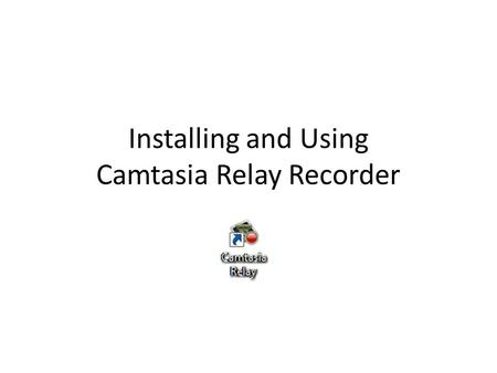Installing and Using Camtasia Relay Recorder. System Requirements for Windows Microsoft Windows XP (SP3 [32-bit]), Vista [32-bit], or Windows 7 [32-bit.