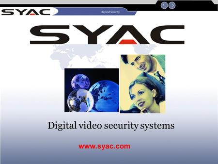 Digital video security systems www.syac.com 2 Multi-functional CCTV Management System The Most Complete Integrated Digital CCTV Management System.