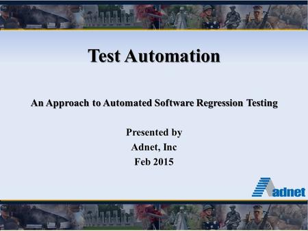 Test Automation An Approach to Automated Software Regression Testing Presented by Adnet, Inc Feb 2015.