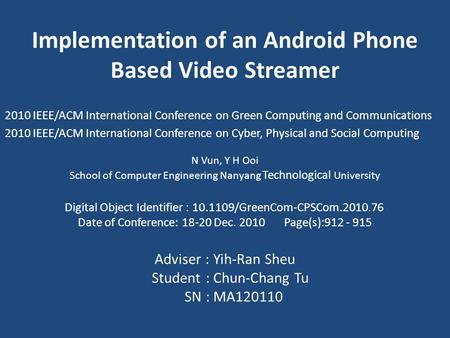 Implementation of an Android Phone Based Video Streamer 2010 IEEE/ACM International Conference on Green Computing and Communications 2010 IEEE/ACM International.
