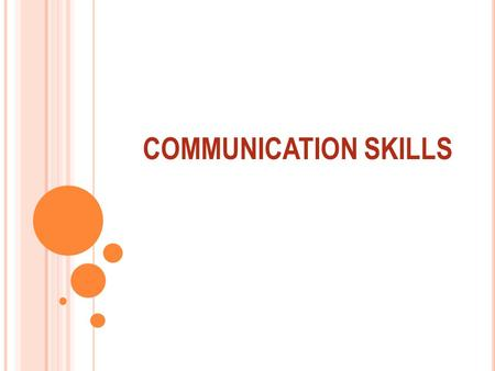 COMMUNICATION SKILLS. W HAT IS C OMMUNICATION ?