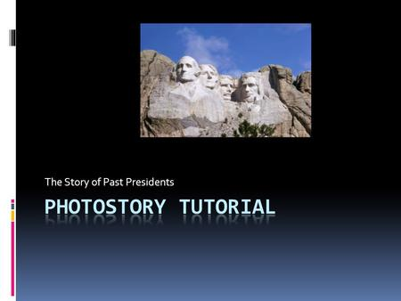 The Story of Past Presidents. What is PhotoStory?  PhotoStory is a free program from Microsoft that allows you to create a digital story.  You can personalize.