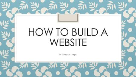 HOW TO BUILD A WEBSITE In 5 easy steps. Overview ◦ Decide on the Website's Purpose ◦ Sketch a Rough Draft ◦ Create Content ◦ Code and Assemble Assets.