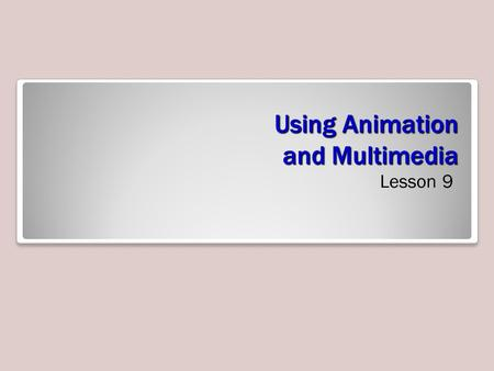 Using Animation and Multimedia Lesson 9. Software Orientation The Animation Pane, shown at right, enables you to manage all the animation effects on the.