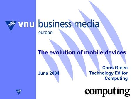 The evolution of mobile devices June 2004 Chris Green Technology Editor Computing.