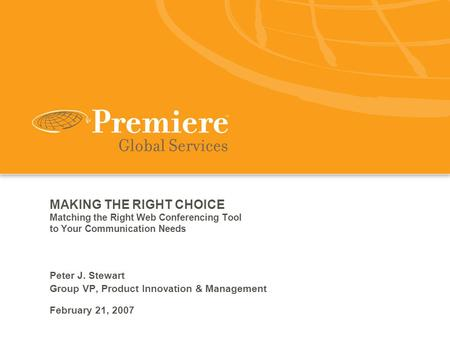 MAKING THE RIGHT CHOICE Matching the Right Web Conferencing Tool to Your Communication Needs Peter J. Stewart Group VP, Product Innovation & Management.
