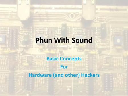 Phun With Sound Basic Concepts For Hardware (and other) Hackers.