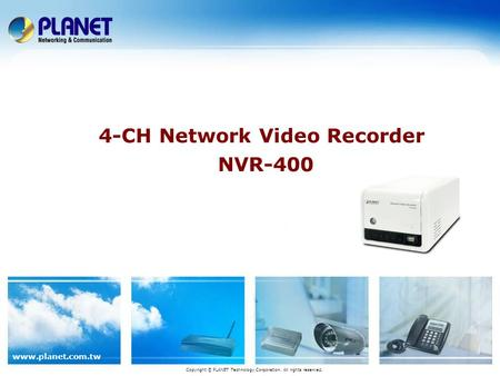 Www.planet.com.tw 4-CH Network Video Recorder NVR-400 Copyright © PLANET Technology Corporation. All rights reserved.