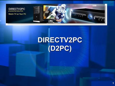 1 DIRECTV2PC (D2PC). 2 Introduction In this module we will cover everything you need to know about DIRECTV-2PC (D2PC)
