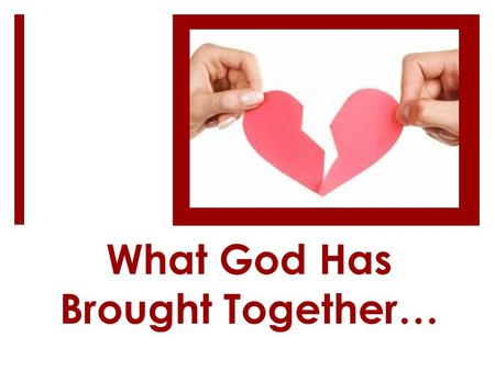 What God Has Brought Together…. Erroneous Views  Marriage is a modern view  Marriage is just for convenience sake  Marriage is for satisfaction of.