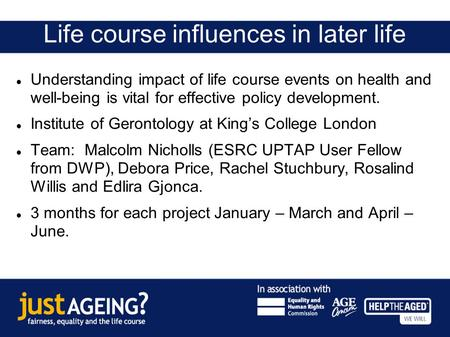 Life course influences in later life Understanding impact of life course events on health and well-being is vital for effective policy development. Institute.