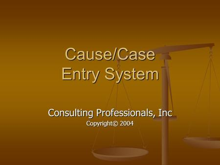 Cause/Case Entry System Consulting Professionals, Inc Copyright© 2004.