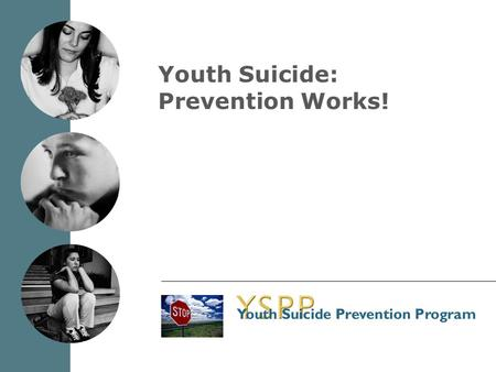 Youth Suicide: Prevention Works!. Irritability Anxiety Physical complaints Over-reaction to criticism Poor school performance Signs and Symptoms of Depression.