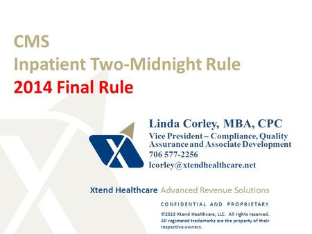 CONFIDENTIAL AND PROPRIETARY ©2013 Xtend Healthcare, LLC. All rights reserved. All registered trademarks are the property of their respective owners. Xtend.