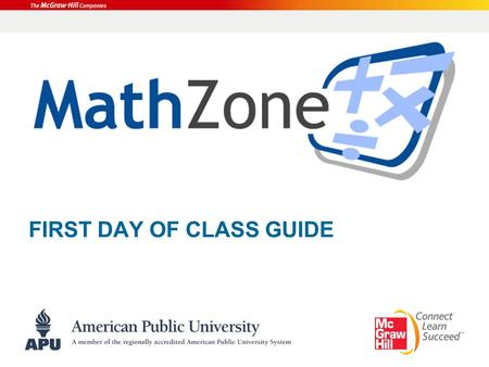 FIRST DAY OF CLASS GUIDE. Overview What is MathZone? Walkthrough of Student Registration How to use Self-Study Accessing the Online Tutor Suite Contacting.