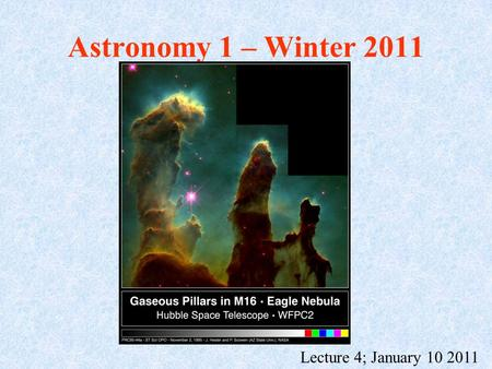 Astronomy 1 – Winter 2011 Lecture 4; January 10 2011.
