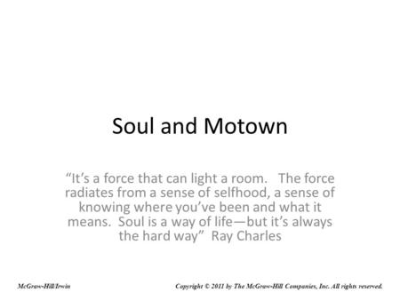 "Soul and Motown ""It's a force that can light a room. The force radiates from a sense of selfhood, a sense of knowing where you've been and what it means."