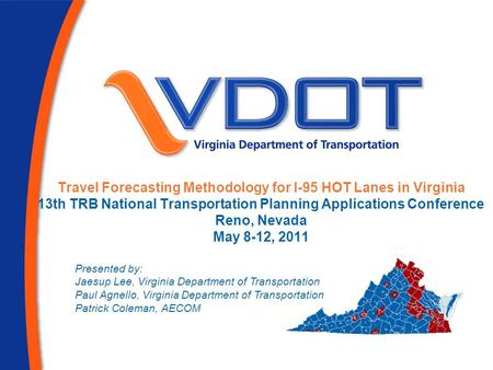 April 10, 2007 Travel Forecasting Methodology for I-95 HOT Lanes in Virginia 13th TRB National Transportation Planning Applications Conference Reno, Nevada.