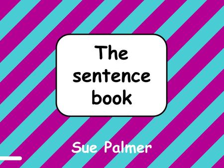 A sentence The sentence book Sue Palmer.