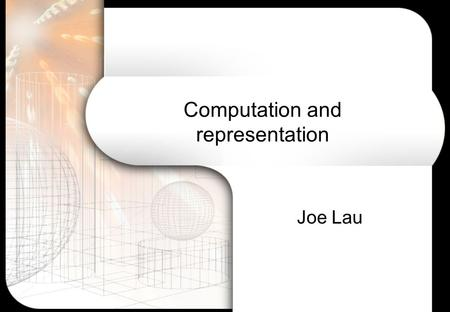 Computation and representation Joe Lau. Overview of lecture What is computation? Brief history Computational explanations in cognitive science Levels.