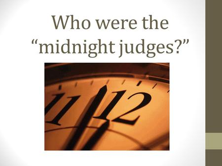 "Who were the ""midnight judges?"". Judiciary Act of 1801 Increased the number of federal judges with life terms. ""midnight judges"" Adams appoints the federal."