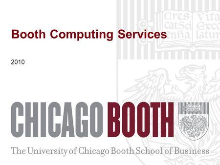Booth Computing Services 2010. Agenda Who's in CS? What We Do… Resources Labs and Study Rooms Portal Accounts Responsibilities What Do I Do First? How.