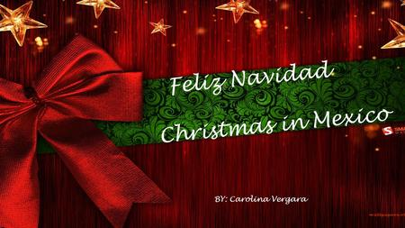 Feliz Navidad Christmas in Mexico BY: Carolina Vergara.