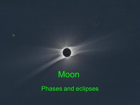 Moon Phases and eclipses.