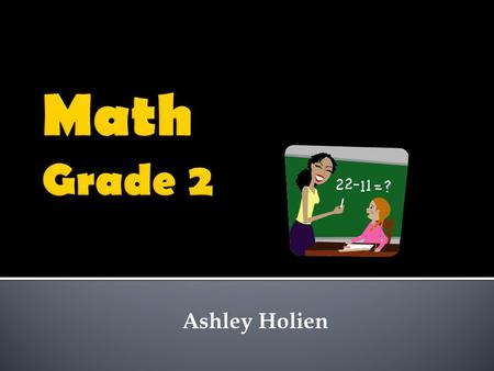 Ashley Holien.  Standard  Use time and money in real-world and mathematical situations.  Objectives  Students will be shown the basic concept of how.