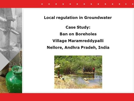 Local regulation in Groundwater Case Study: Ban on Boreholes Village Maramreddypalli Nellore, Andhra Pradeh, India.