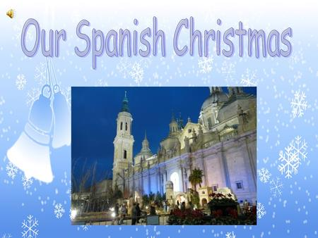 In this presentation we want to show you how we celebrate our Christmas in Spain.