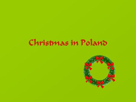 Christmas in Poland. In Poland Christmas is the most important festival in the whole year. Our traditions date from the 10th century, since we became.