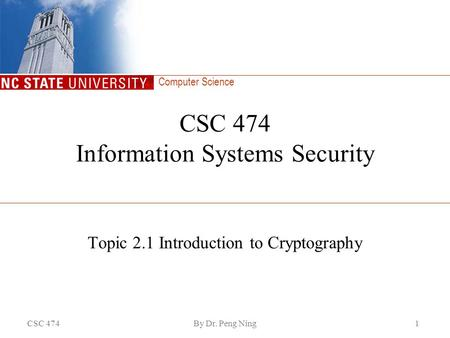 Computer Science CSC 474By Dr. Peng Ning1 CSC 474 Information Systems Security Topic 2.1 Introduction to Cryptography.