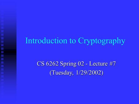 CS 6262 Spring 02 - Lecture #7 (Tuesday, 1/29/2002) Introduction to Cryptography.
