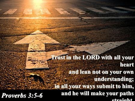 Trust in the LORD with all your heart and lean not on your own understanding; and lean not on your own understanding; in all your ways submit to him, and.
