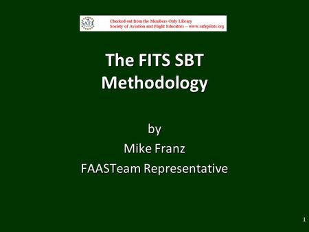 The FITS SBT Methodology by Mike Franz FAASTeam Representative 1.