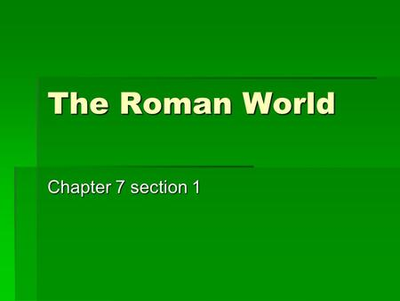 The Roman World Chapter 7 section 1.