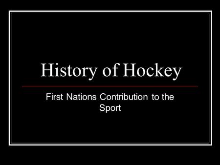 History of Hockey First Nations Contribution to the Sport.