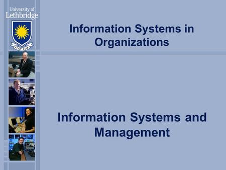 Information Systems in Organizations Information Systems and Management.