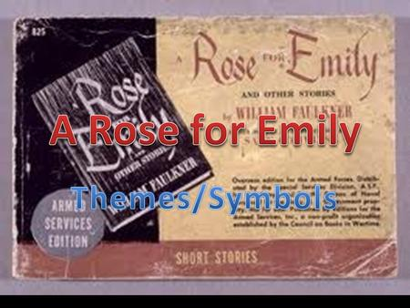 A Rose for Emily Themes/Symbols.