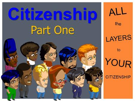 Citizenship ALL the Part One LAYERS to YOUR CITIZENSHIP.