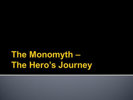 The Monomyth – The Hero's Journey