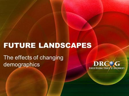 FUTURE LANDSCAPES The effects of changing demographics.
