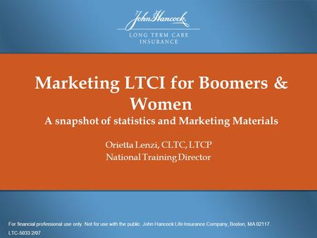 Marketing LTCI for Boomers & Women A snapshot of statistics and Marketing Materials Orietta Lenzi, CLTC, LTCP National Training Director For financial.