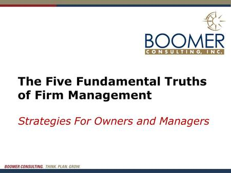 The Five Fundamental Truths of Firm Management Strategies For Owners and Managers.