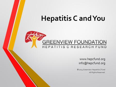 Hepatitis C and You   2014 Greenview Hepatitis C Fund All Rights Reserved.